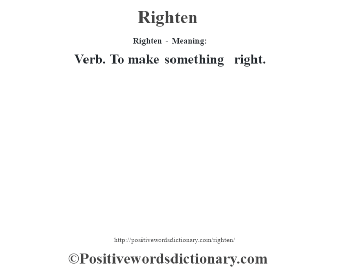 Righten - Meaning:   Verb. To make something right.