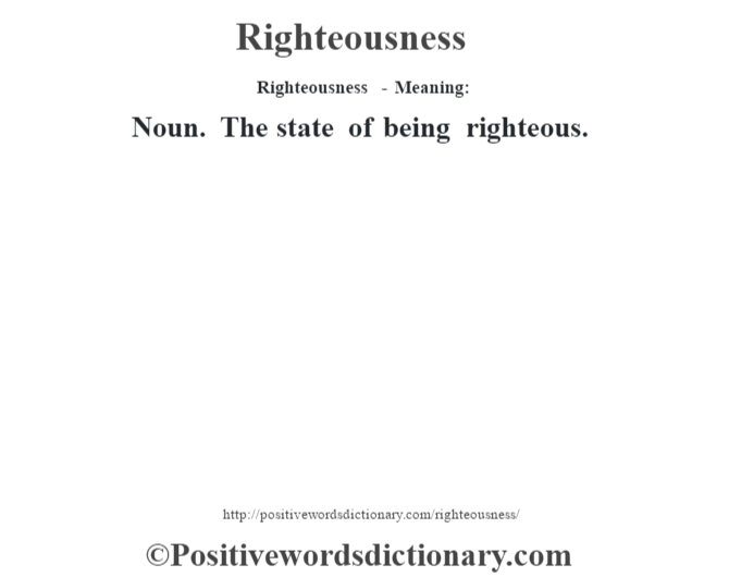 Righteousness - Meaning:   Noun. The state of being righteous.