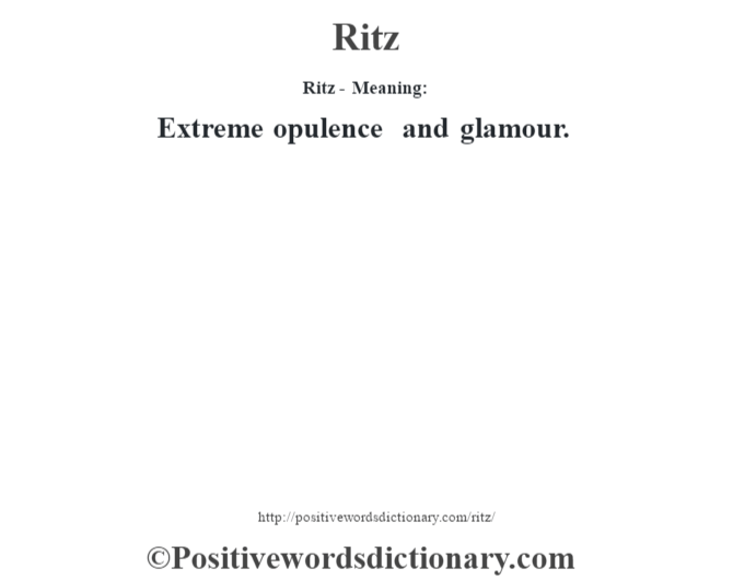 Ritz - Meaning:   Extreme opulence and glamour.