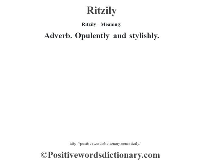 Ritzily - Meaning:   Adverb. Opulently and stylishly.