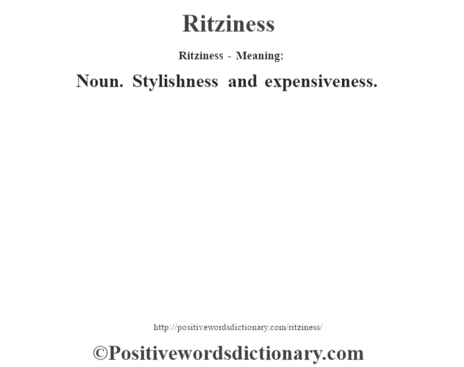 Ritziness - Meaning:   Noun. Stylishness and expensiveness.