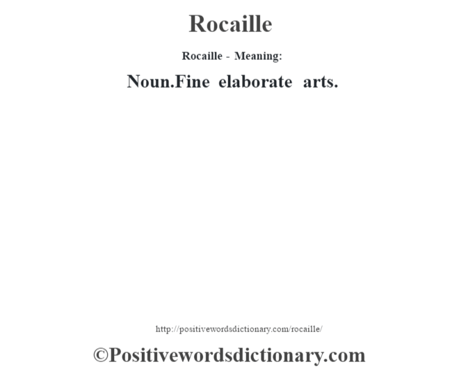 Rocaille - Meaning:  Noun.Fine elaborate arts.