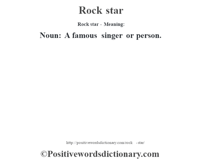 Rock star - Meaning:   Noun: A famous singer or person.