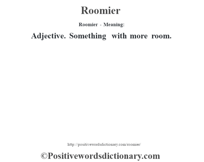 Roomier - Meaning:   Adjective. Something with more room.