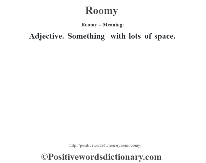 Roomy - Meaning:   Adjective. Something with lots of space.