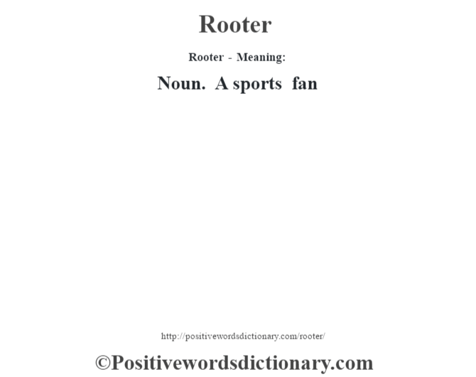 Rooter - Meaning:   Noun. A sports fan