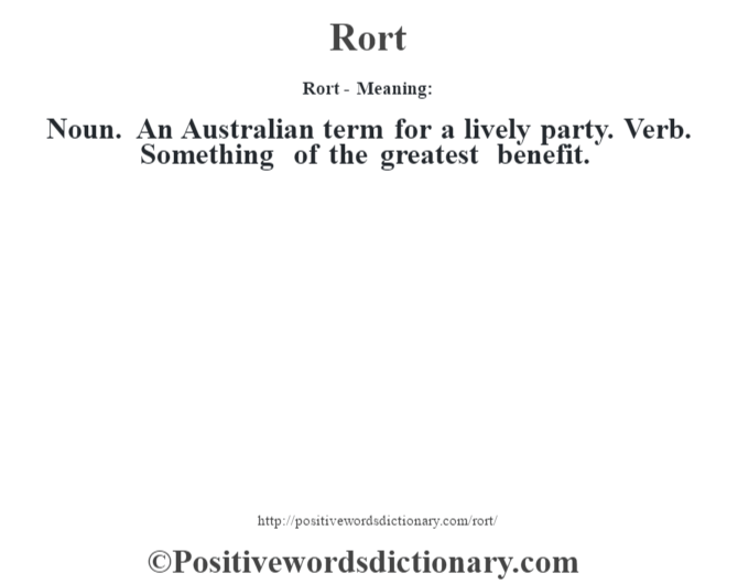 Rort - Meaning:   Noun. An Australian term for a lively party. Verb. Something of the greatest benefit.