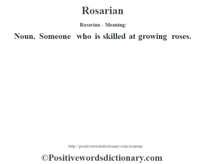 Rosarian - Meaning:   Noun. Someone who is skilled at growing roses.