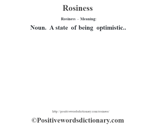 Rosiness - Meaning:   Noun. A state of being optimistic..