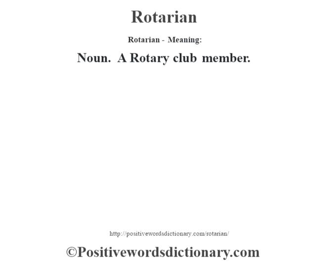 Rotarian - Meaning:   Noun. A Rotary club member.