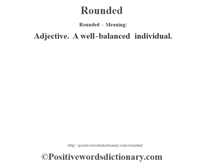 Rounded - Meaning:   Adjective.  A well-balanced individual.