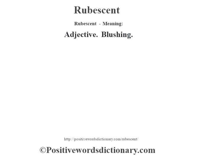 Rubescent - Meaning:   Adjective. Blushing.
