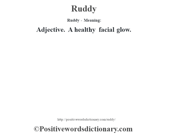 Ruddy - Meaning:   Adjective. A healthy facial glow.