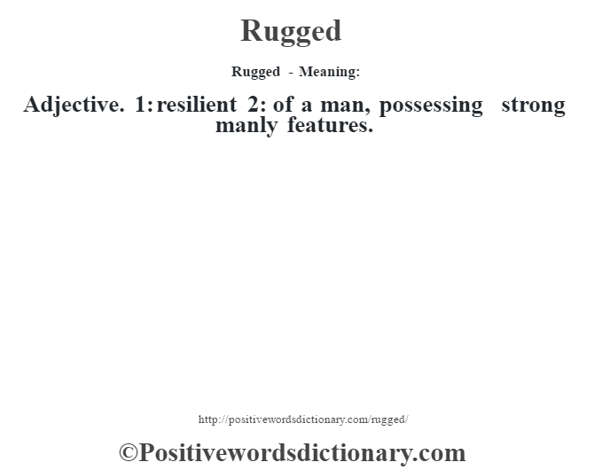Rugged - Meaning:   Adjective. 1: resilient 2: of a man, possessing strong manly features.
