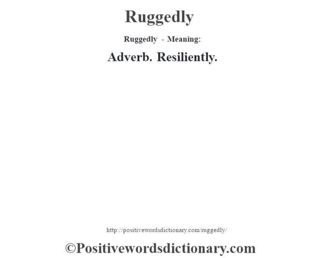 Ruggedly - Meaning:   Adverb. Resiliently.