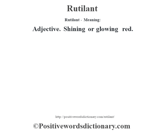 Rutilant - Meaning:   Adjective. Shining or glowing red.