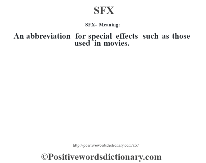 SFX - Meaning: An abbreviation for special effects such as those used in movies.