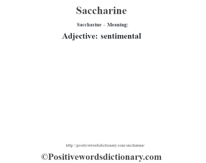 Saccharine - Meaning: Adjective: sentimental