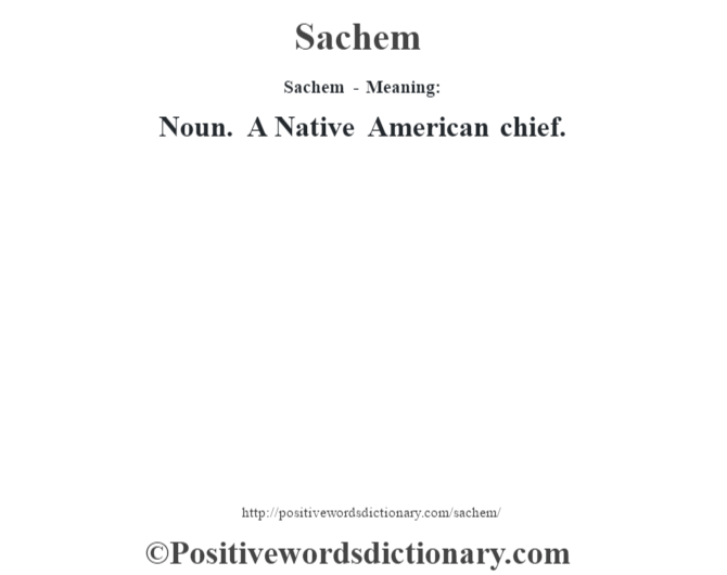 Sachem - Meaning: Noun. A Native American chief.