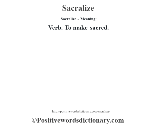 Sacralize - Meaning: Verb. To make sacred.