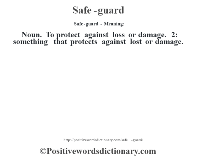 Safe-guard - Meaning: Noun. To protect against loss or damage. 2: something that protects against lost or damage.