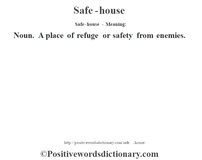 Safe-house - Meaning: Noun. A place of refuge or safety from enemies.