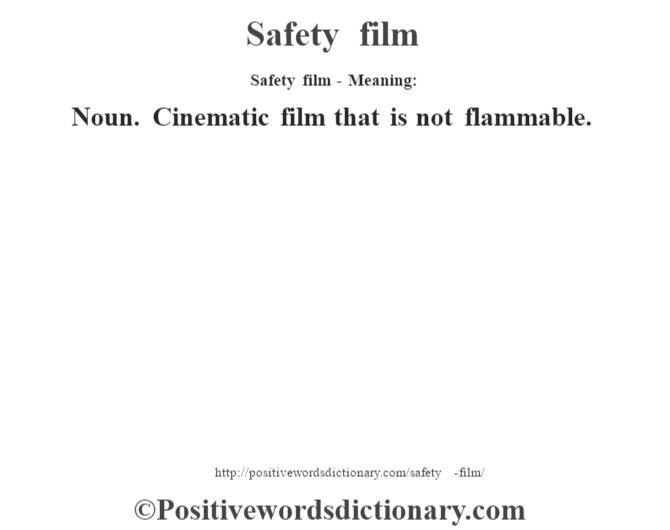 Safety film - Meaning: Noun. Cinematic film that is not flammable.