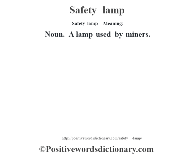 Safety lamp - Meaning: Noun. A lamp used by miners.