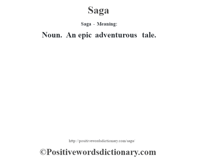 Saga - Meaning: Noun. An epic adventurous tale.