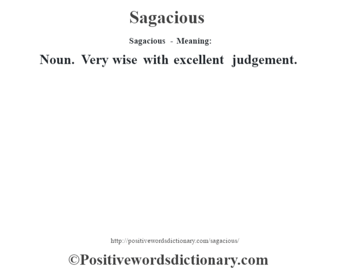 Sagacious - Meaning: Noun. Very wise with excellent judgement.
