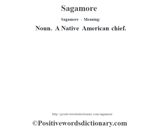 Sagamore - Meaning: Noun. A Native American chief.