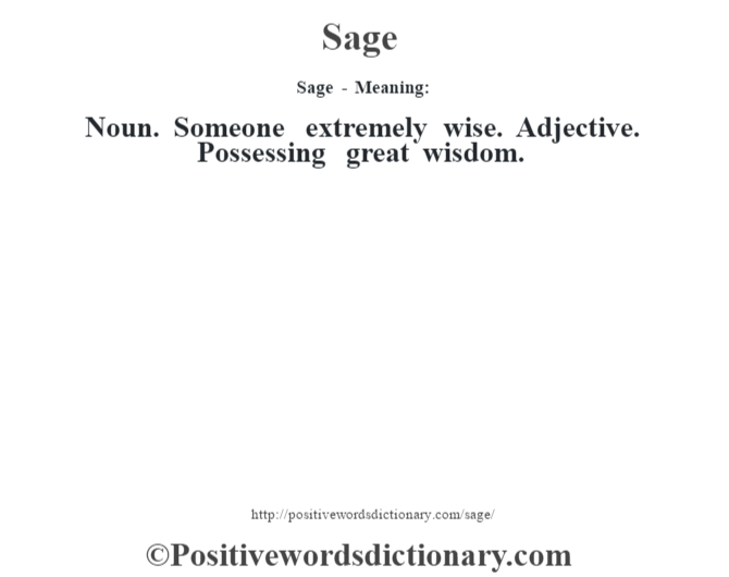 Sage - Meaning: Noun. Someone extremely wise. Adjective. Possessing great wisdom.