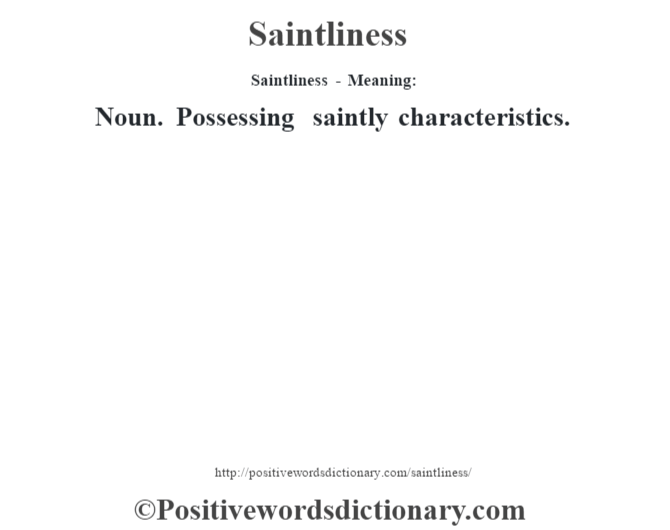 Saintliness - Meaning: Noun. Possessing saintly characteristics.