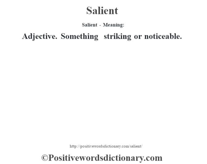 Salient - Meaning: Adjective. Something striking or noticeable.