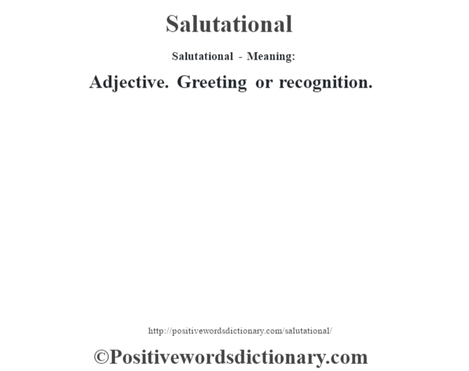 Salutational - Meaning: Adjective. Greeting or recognition.