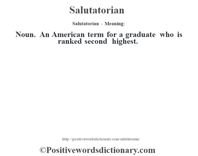 Salutatorian - Meaning: Noun. An American term for a graduate who is ranked second highest.