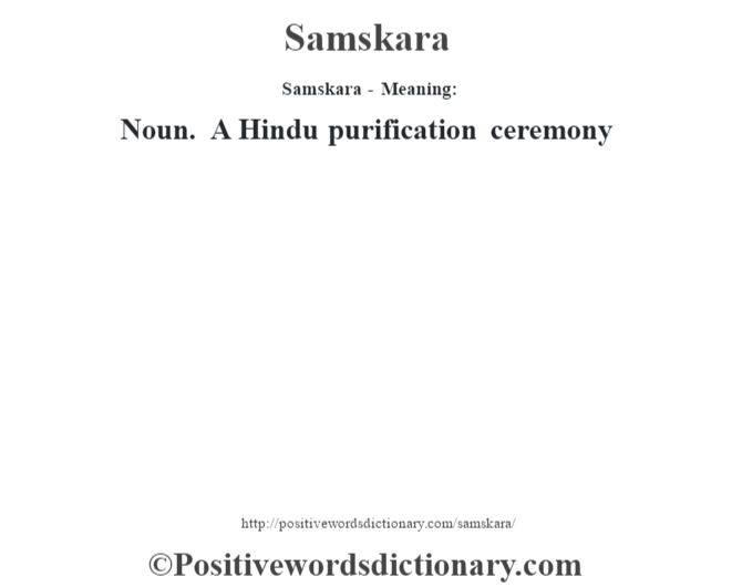 Samskara - Meaning: Noun. A Hindu purification ceremony