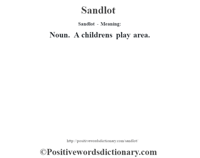 Sandlot - Meaning: Noun. A children's play area.