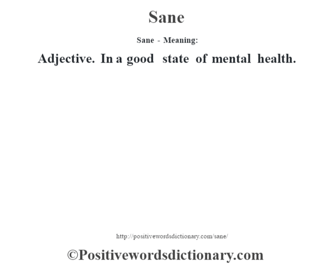 Sane - Meaning: Adjective. In a good state of mental health.