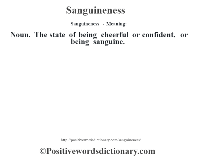 Sanguineness - Meaning: Noun. The state of being cheerful or confident, or being sanguine.