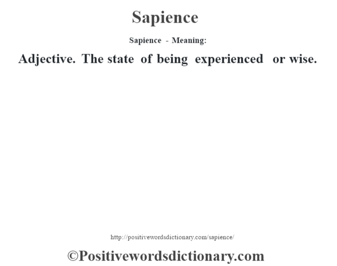 Sapience - Meaning: Adjective. The state of being experienced or wise.