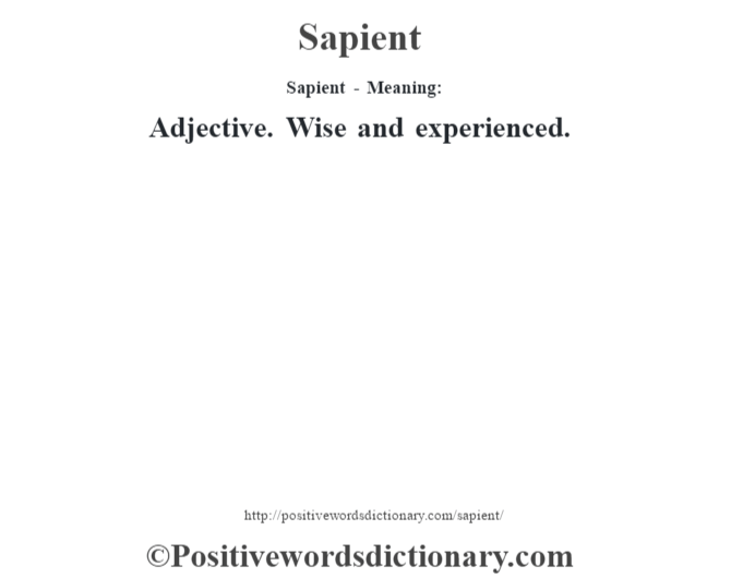Sapient - Meaning: Adjective. Wise and experienced.