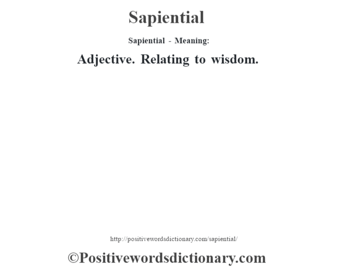 Sapiential - Meaning: Adjective. Relating to wisdom.