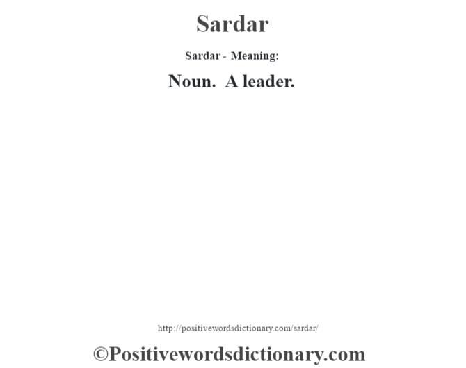 Sardar - Meaning: Noun. A leader.