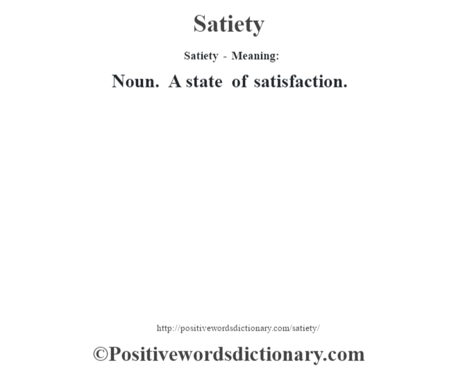 Satiety - Meaning: Noun. A state of satisfaction.