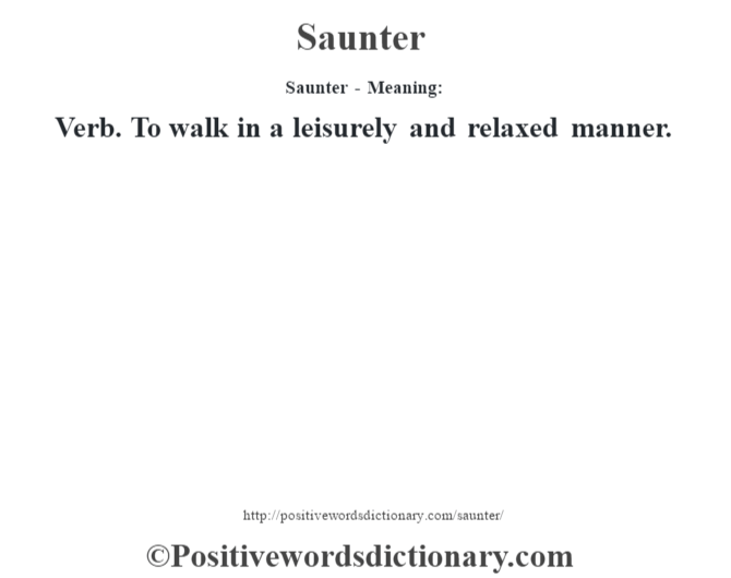 Saunter - Meaning: Verb. To walk in a leisurely and relaxed manner.