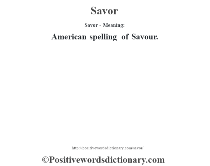 Savor - Meaning:  American spelling of Savour.