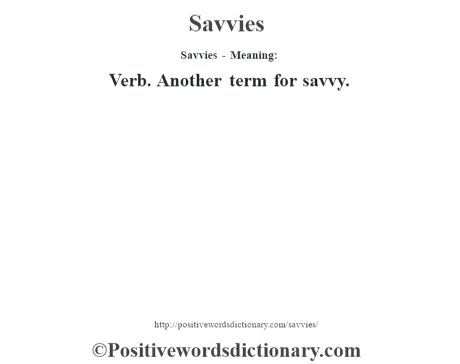 Savvies - Meaning: Verb. Another term for savvy.