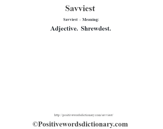 Savviest - Meaning: Adjective. Shrewdest.