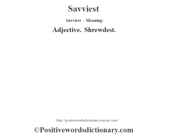 Savviest - Meaning: Adjective. Shrewdest.